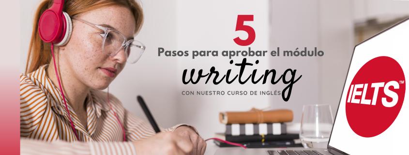 Toma nuestro curso de inglés online y aprueba en 5 pasos el módulo de writing del examen IELTS
