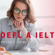 Convierte puntaje TOEFL a IELTS inscríbete en curso de preparación IELTS