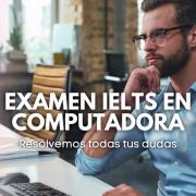 Respondemos tus dudas acerca del examen IELTS en computadora en los cursos de preparación IELTS