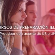 Debo estudiar con acento de US o UK en los cursos de preparación IELTS