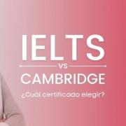 Certificado IELTS vs Cambridge Cuál elegir